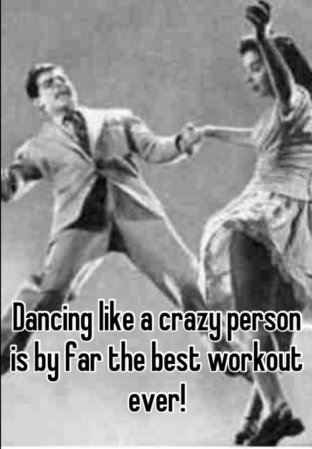 Dancing like a crazy person is by far the best workout ever!