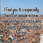 I feel you. It's especially hard for people in new relationships or those who are young. It's been six days for me.