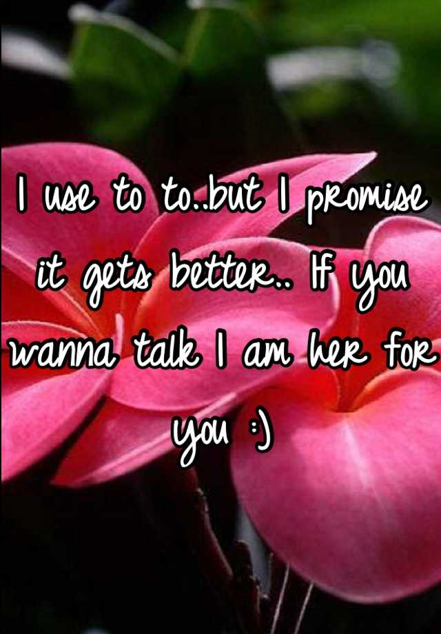 I use to to..but I promise it gets better.. If you wanna talk I am her for you :)
