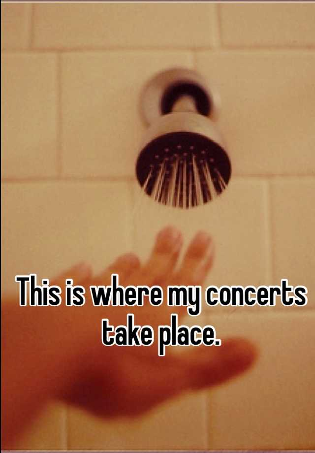 This is where my concerts take place.