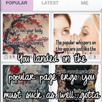 You landed on the popular page ergo you must suck as well...gotta love the irony in it all