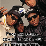 Fuck tha police, comin' straight out the underground...