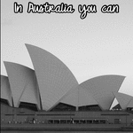 In Australia you can