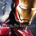 Fuck it, I'm Iron Man