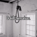 Or kill themselves.