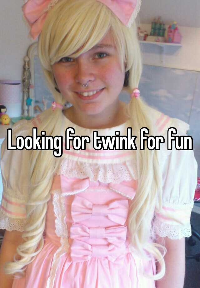 Looking for twink for fun