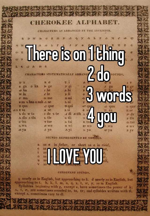 There is on 1 thing                 2 do                        3 words                   4 you  I LOVE YOU