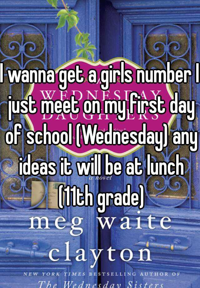 I wanna get a girls number I just meet on my first day of school (Wednesday) any ideas it will be at lunch (11th grade)