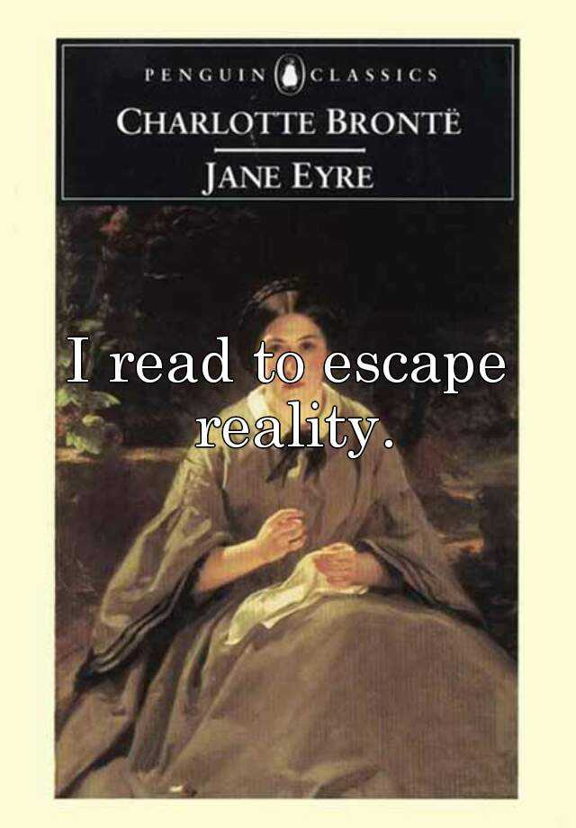 I read to escape reality.