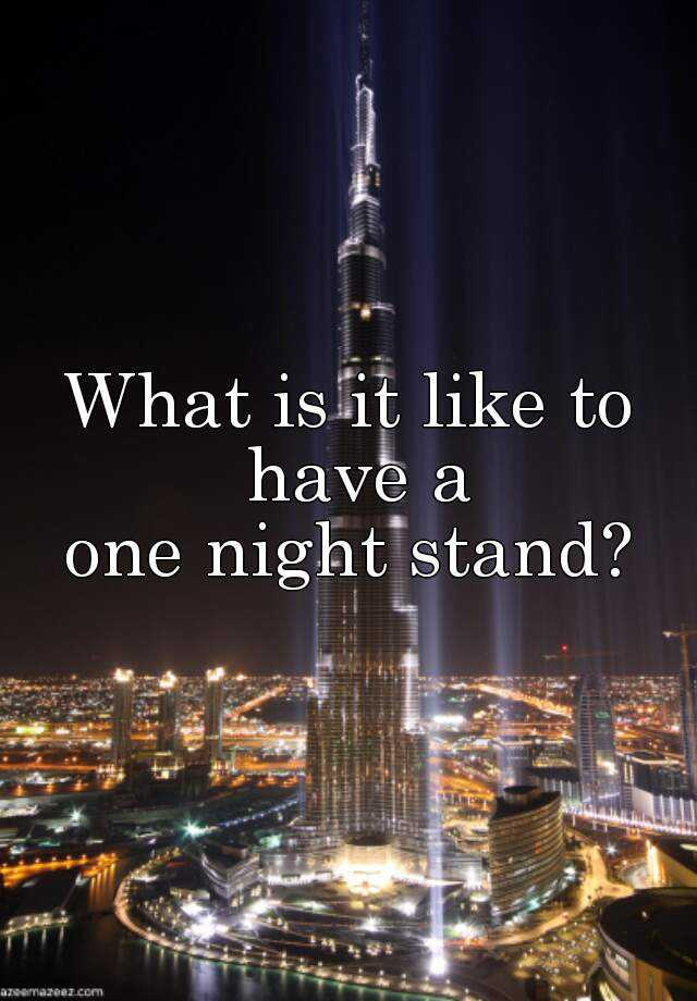 What is it like to have a one night stand?
