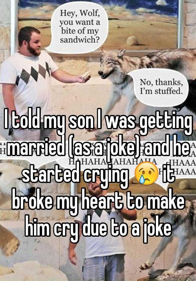 I told my son I was getting married (as a joke) and he started crying 😢 it broke my heart to make him cry due to a joke