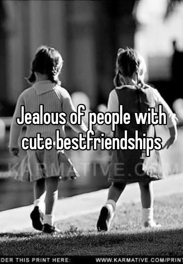 Jealous of people with cute bestfriendships