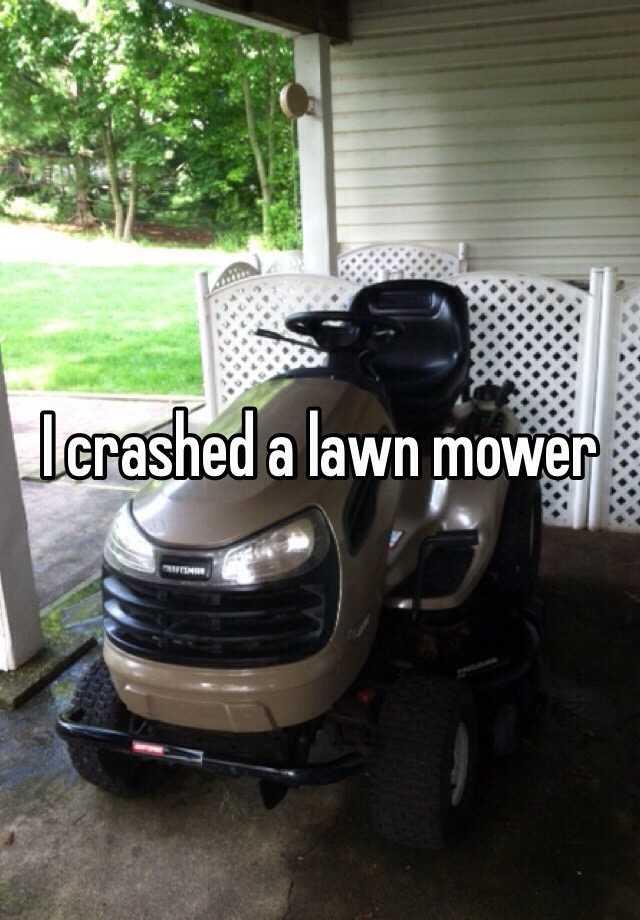 I crashed a lawn mower