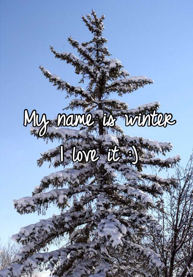 My name is winter I love it :)
