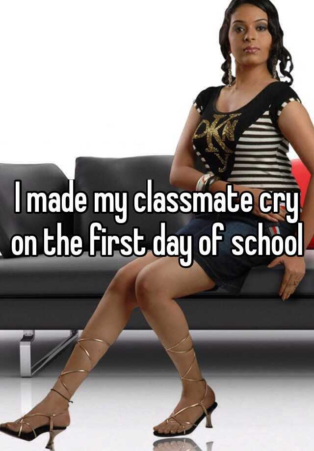 I made my classmate cry on the first day of school