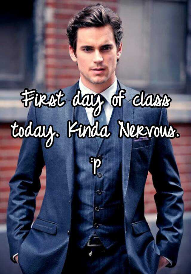 First day of class today. Kinda Nervous.  :p