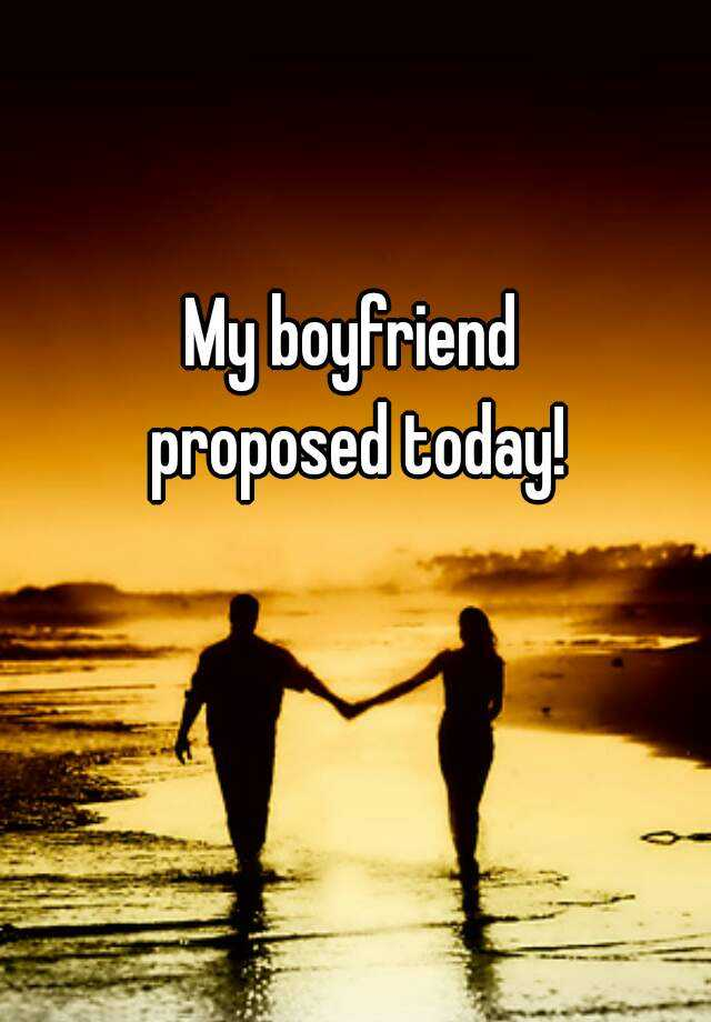 My boyfriend  proposed today!