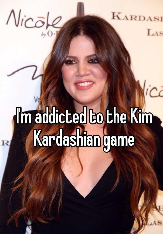 I'm addicted to the Kim Kardashian game