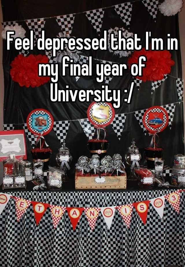 Feel depressed that I'm in my final year of University :/