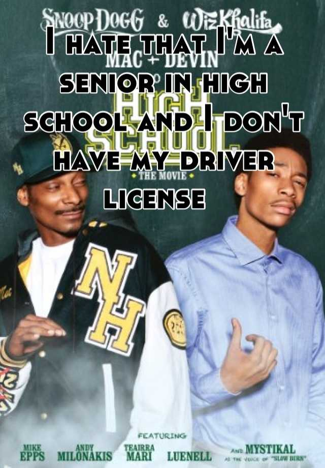 I hate that I'm a senior in high school and I don't have my driver license