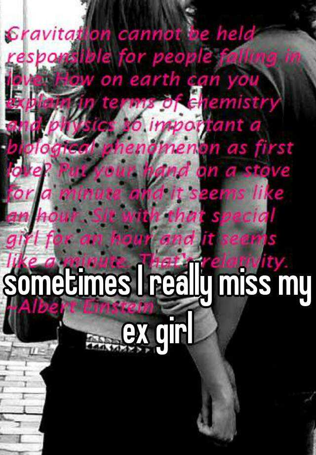 sometimes I really miss my ex girl