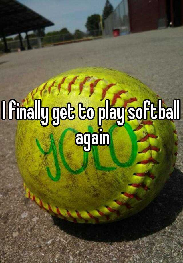 I finally get to play softball again