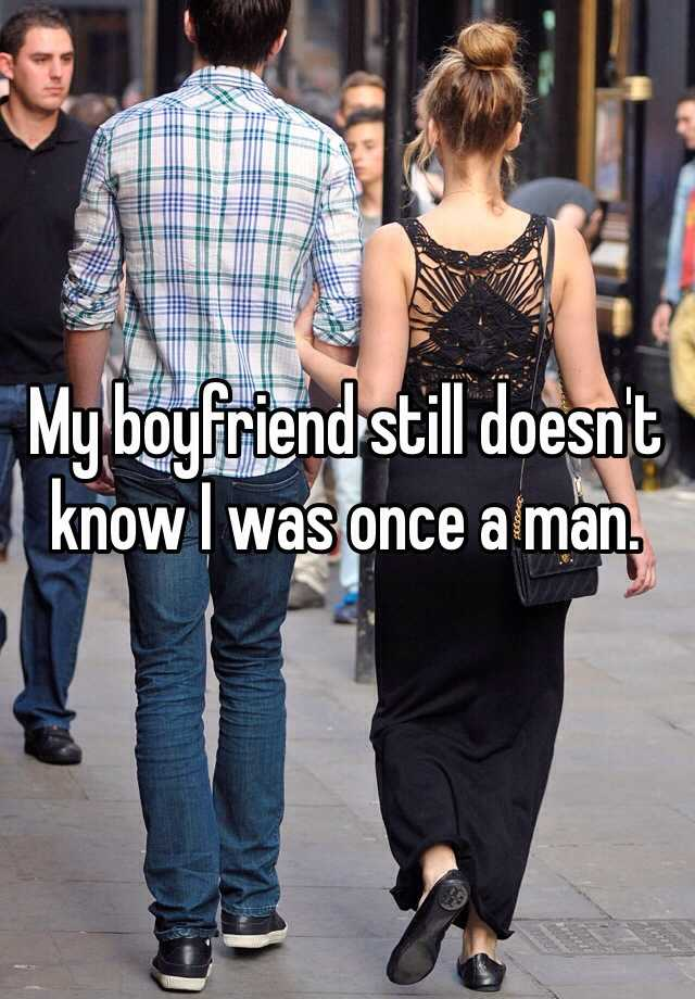My boyfriend still doesn't know I was once a man.