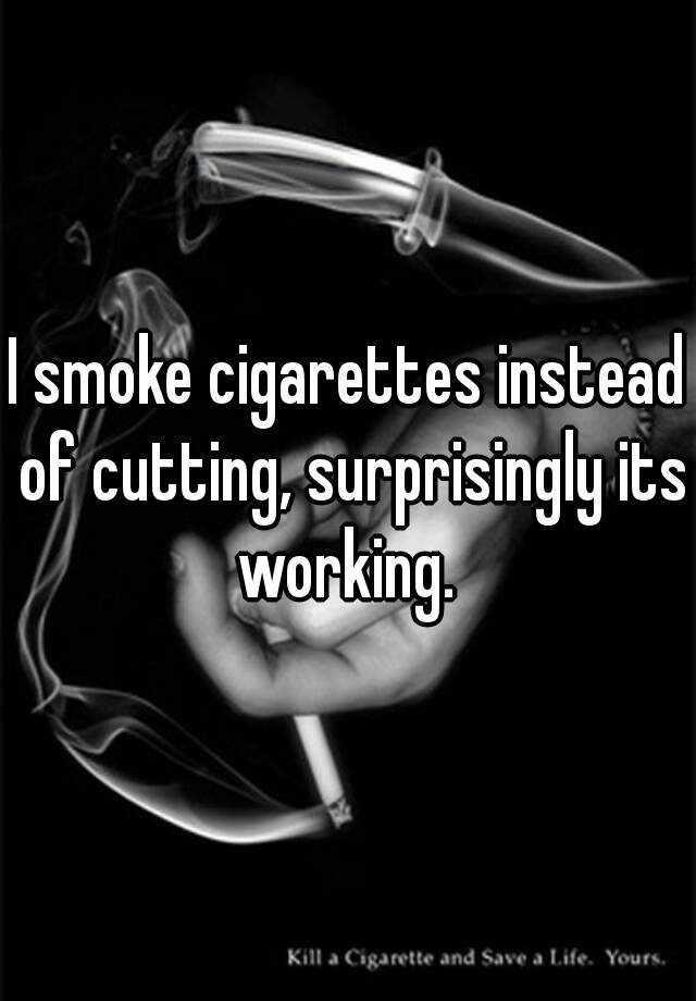I smoke cigarettes instead of cutting, surprisingly its working.
