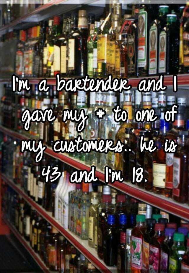 I'm a bartender and I gave my # to one of my customers.. he is 43 and I'm 18.