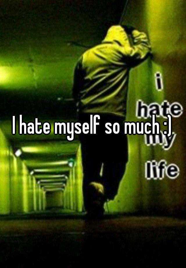 I hate myself so much :)