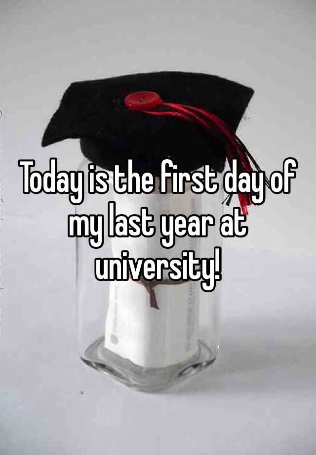 Today is the first day of my last year at university!