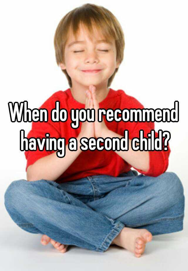 When do you recommend having a second child?