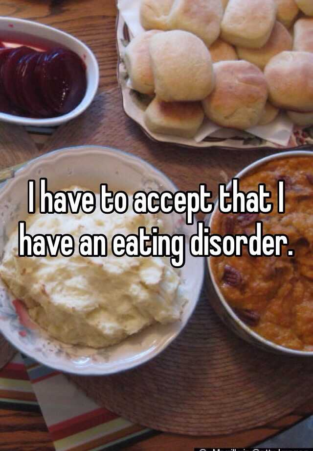 I have to accept that I have an eating disorder.