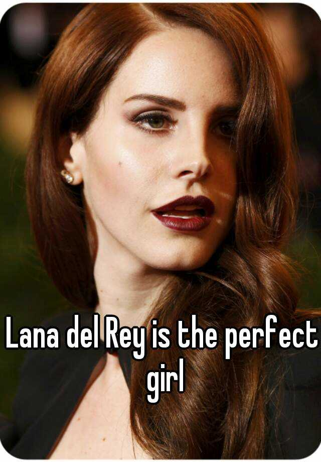 Lana del Rey is the perfect girl
