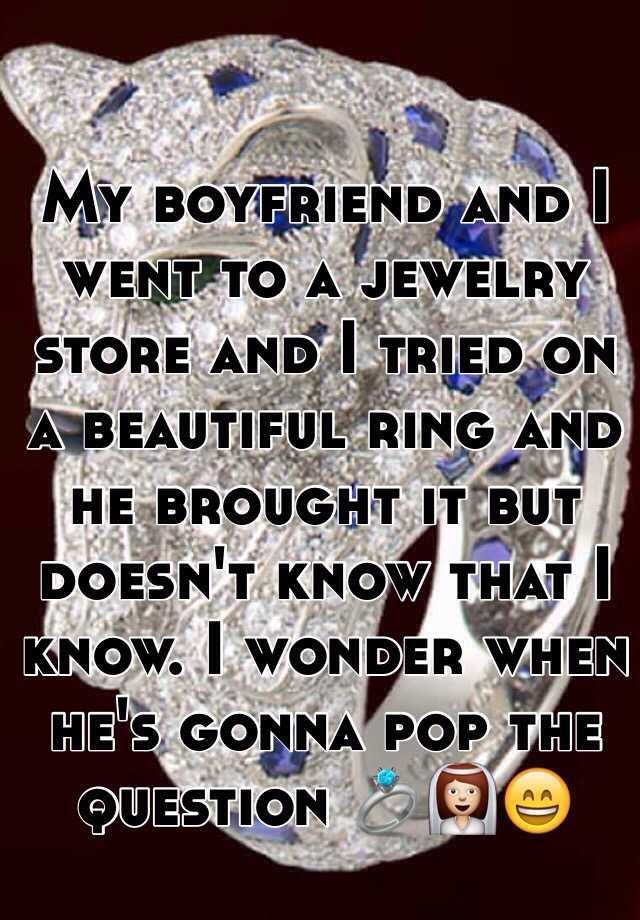 My boyfriend and I went to a jewelry store and I tried on a beautiful ring and he brought it but doesn't know that I know. I wonder when he's gonna pop the question 💍👰😄
