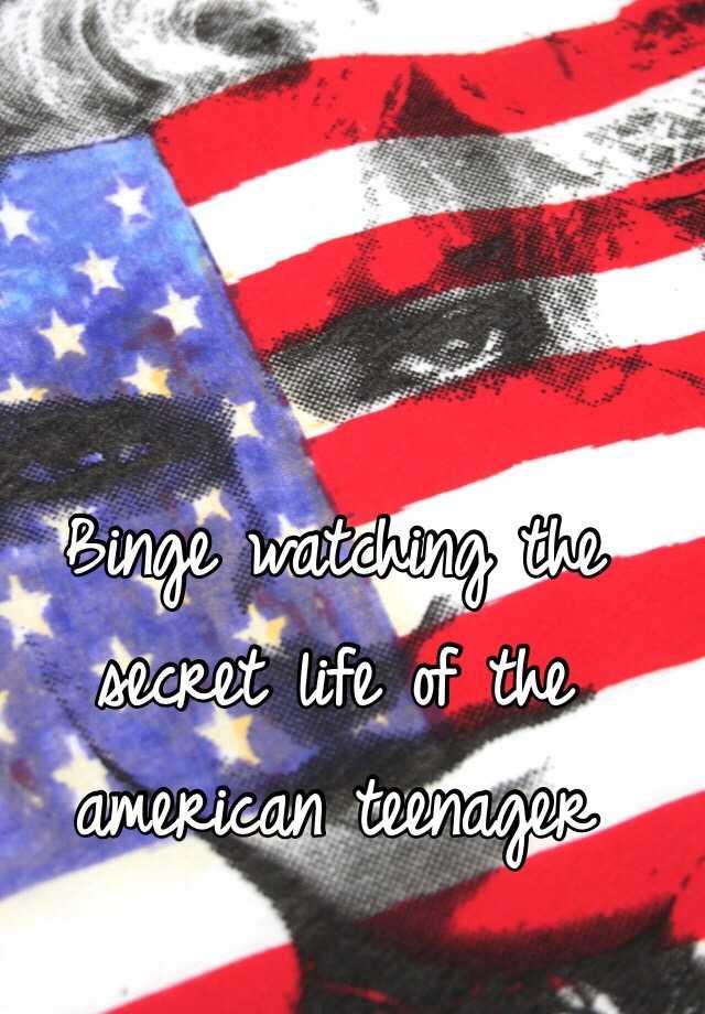 Binge watching the secret life of the american teenager