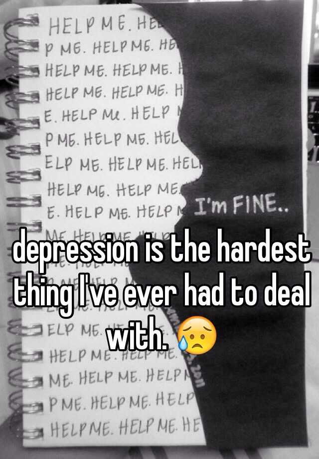 depression is the hardest thing I've ever had to deal with. 😥