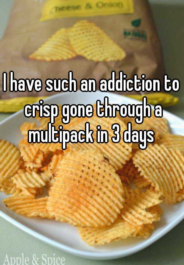 I have such an addiction to crisp gone through a multipack in 3 days