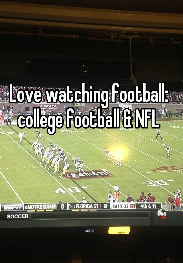 Love watching football: college football & NFL