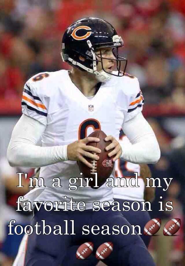 I'm a girl and my favorite season is football season🏈🏈🏈🏈