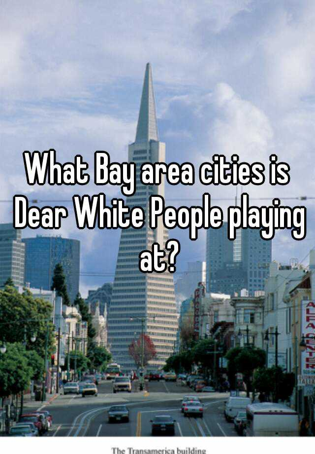 What Bay area cities is Dear White People playing at?