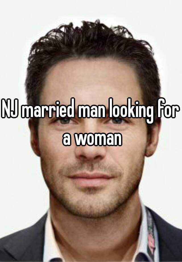 NJ married man looking for a woman