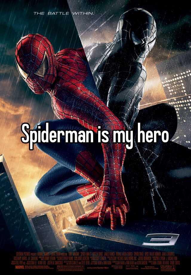 Spiderman is my hero