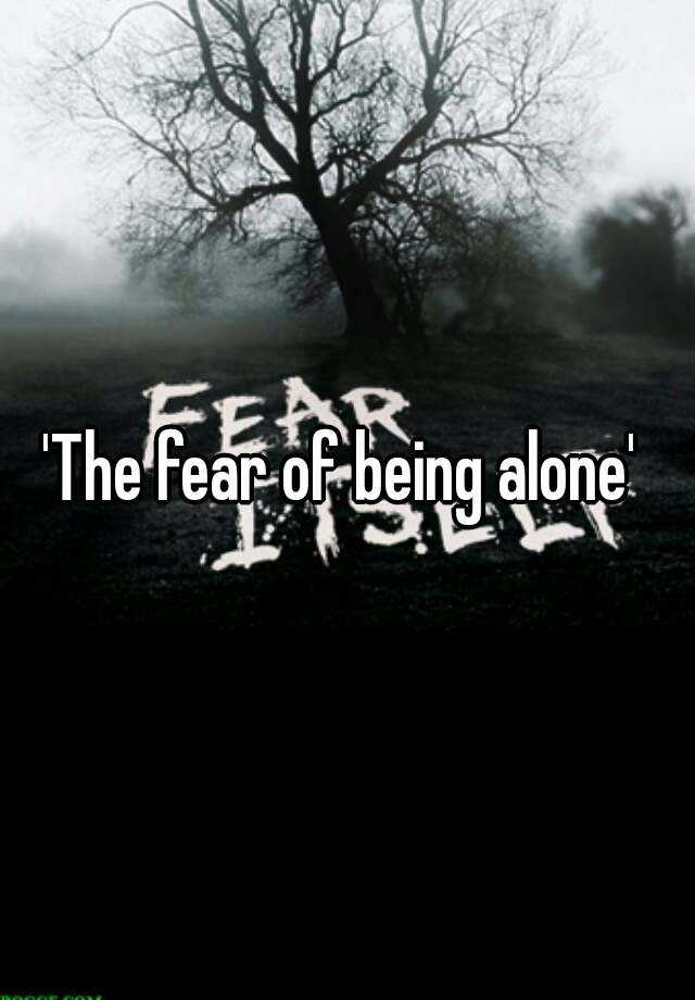 'The fear of being alone'
