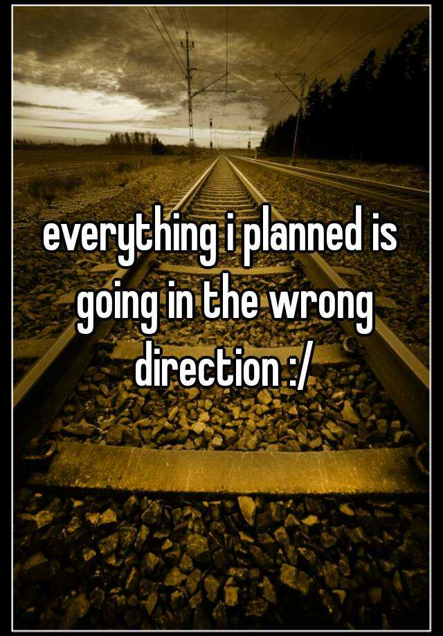 everything i planned is going in the wrong direction :/