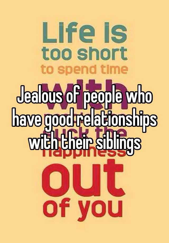 Jealous of people who have good relationships with their siblings