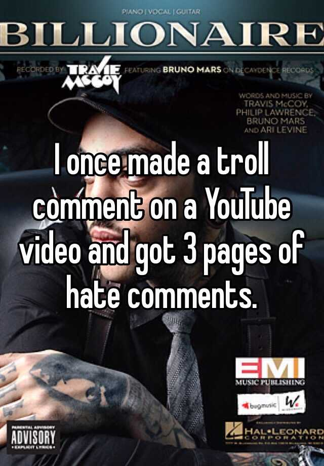 I once made a troll comment on a YouTube video and got 3 pages of hate comments.