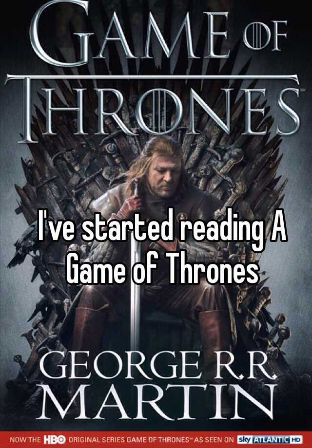 I've started reading A Game of Thrones
