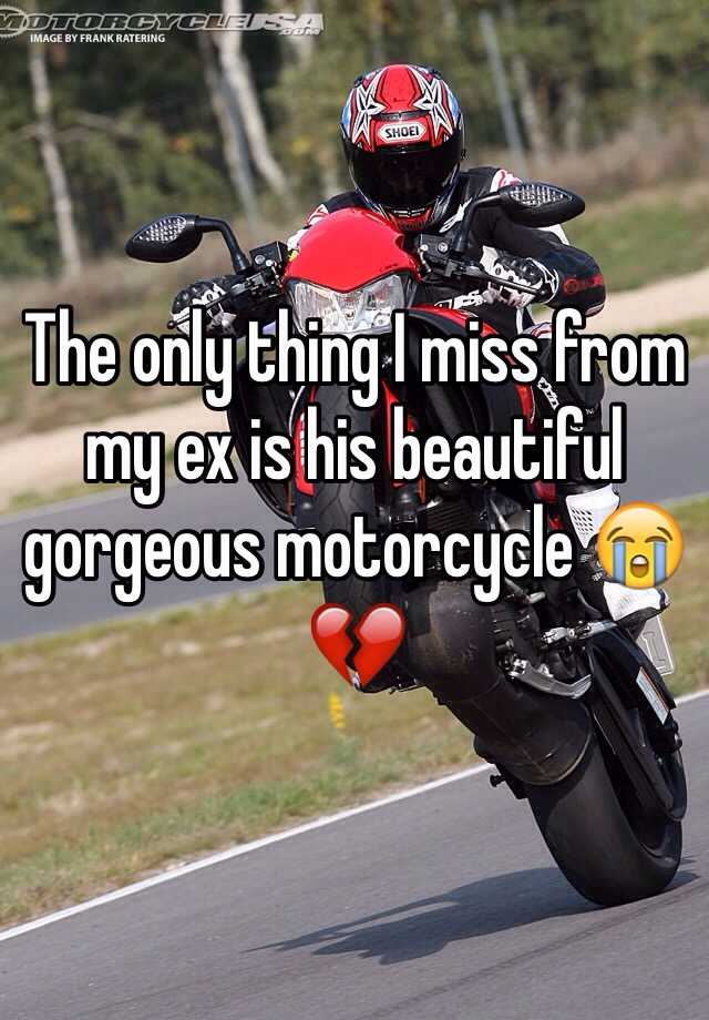 The only thing I miss from my ex is his beautiful gorgeous motorcycle 😭💔