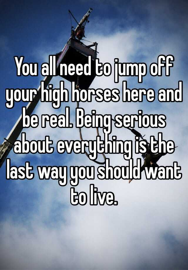 You all need to jump off your high horses here and be real. Being serious about everything is the last way you should want to live.